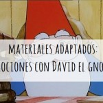 Materiales adaptados: emociones con David el Gnomo